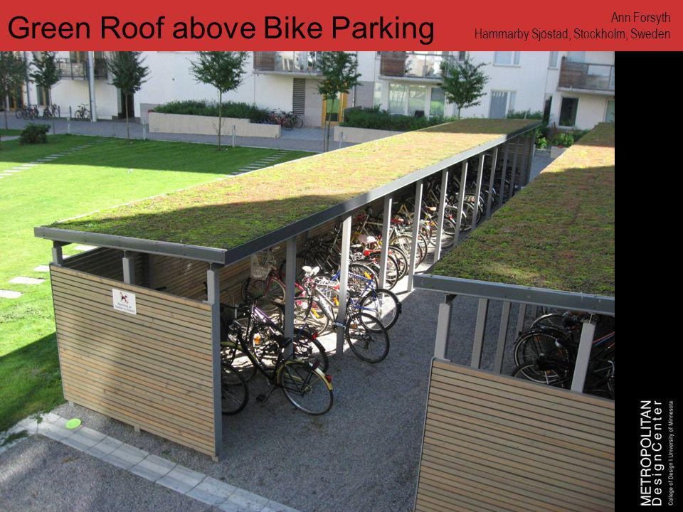 www.designcenter.umn.edu Green Roof above Bike Parking Ann Forsyth Hammarby Sjöstad, Stockholm, Sweden