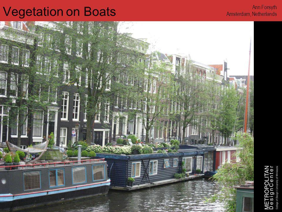 www.designcenter.umn.edu Vegetation on Boats Ann Forsyth Amsterdam, Netherlands