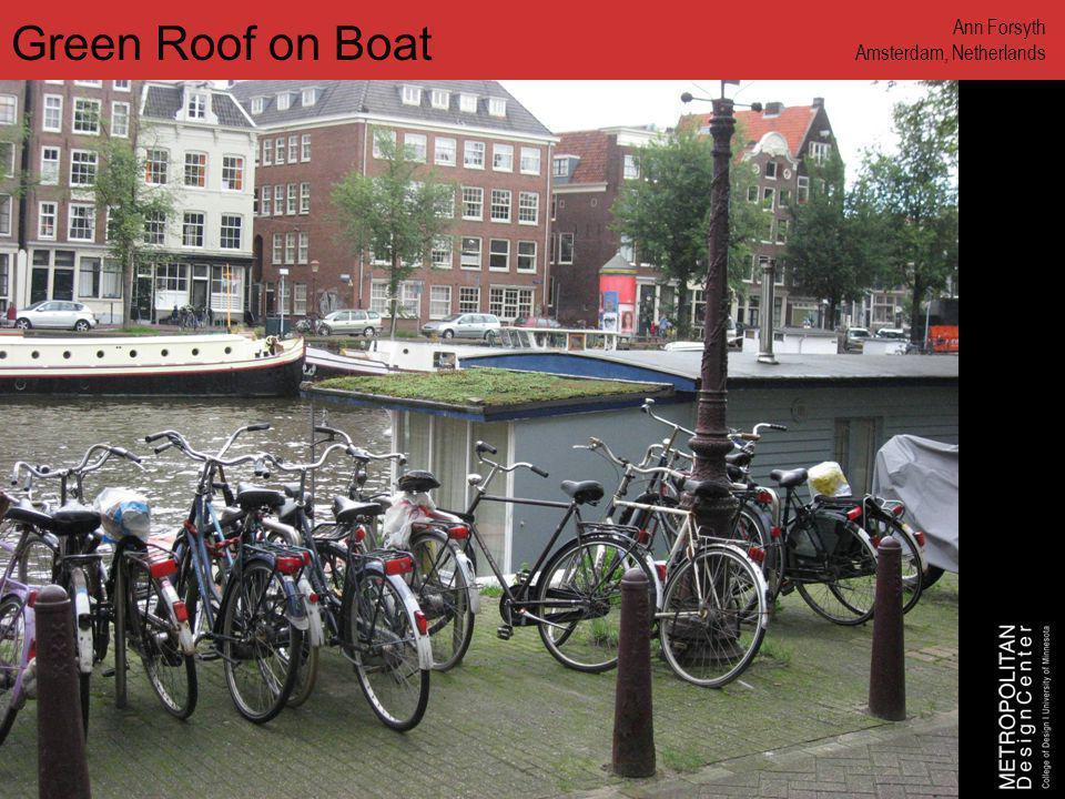 www.designcenter.umn.edu Green Roof on Boat Ann Forsyth Amsterdam, Netherlands