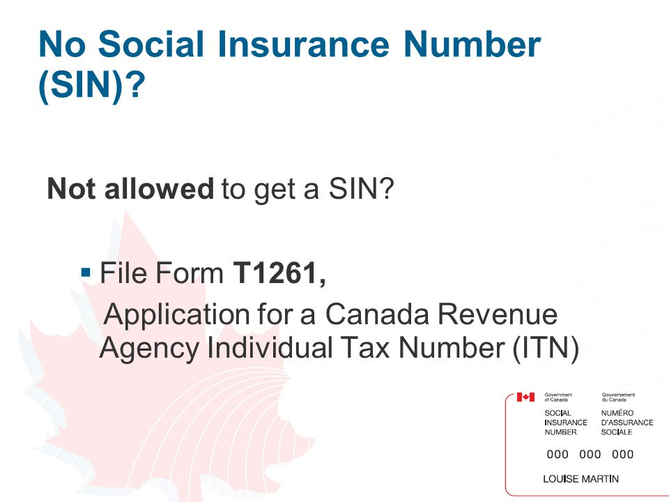 18 No Social Insurance Number (SIN)? Not allowed to get a SIN? File Form T1261, Application for a Canada Revenue Agency Individual Tax Number (ITN)