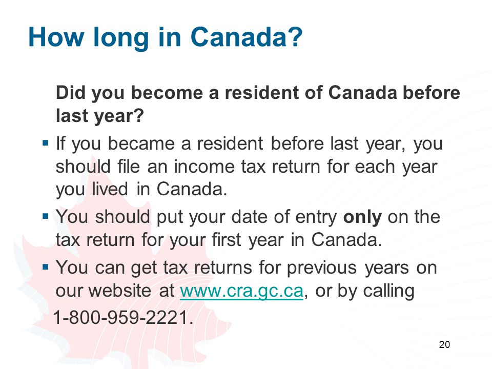20 How long in Canada? Did you become a resident of Canada before last year? If you became a resident before last year, you should file an income tax