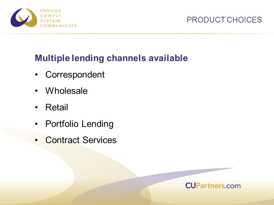 Multiple lending channels available Correspondent Wholesale Retail Portfolio Lending Contract Services PRODUCT CHOICES