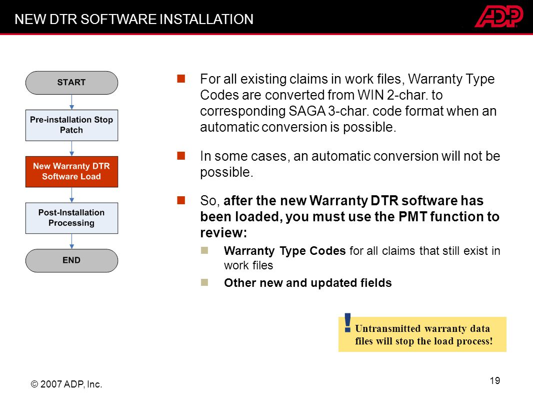 © 2007 ADP, Inc. 19 For all existing claims in work files, Warranty Type Codes are converted from WIN 2-char. to corresponding SAGA 3-char. code forma