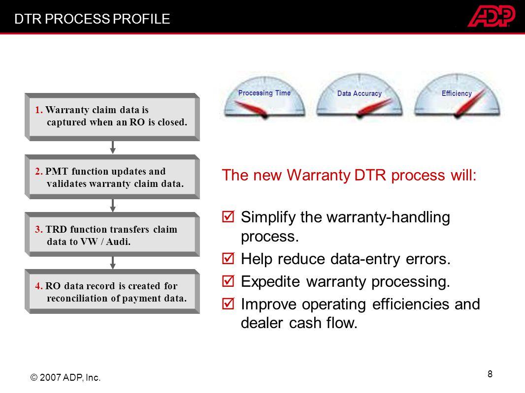 © 2007 ADP, Inc. 8 Simplify the warranty-handling process. Help reduce data-entry errors. Expedite warranty processing. Improve operating efficiencies