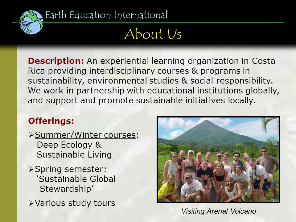 About Us Description: An experiential learning organization in Costa Rica providing interdisciplinary courses & programs in sustainability, environmen