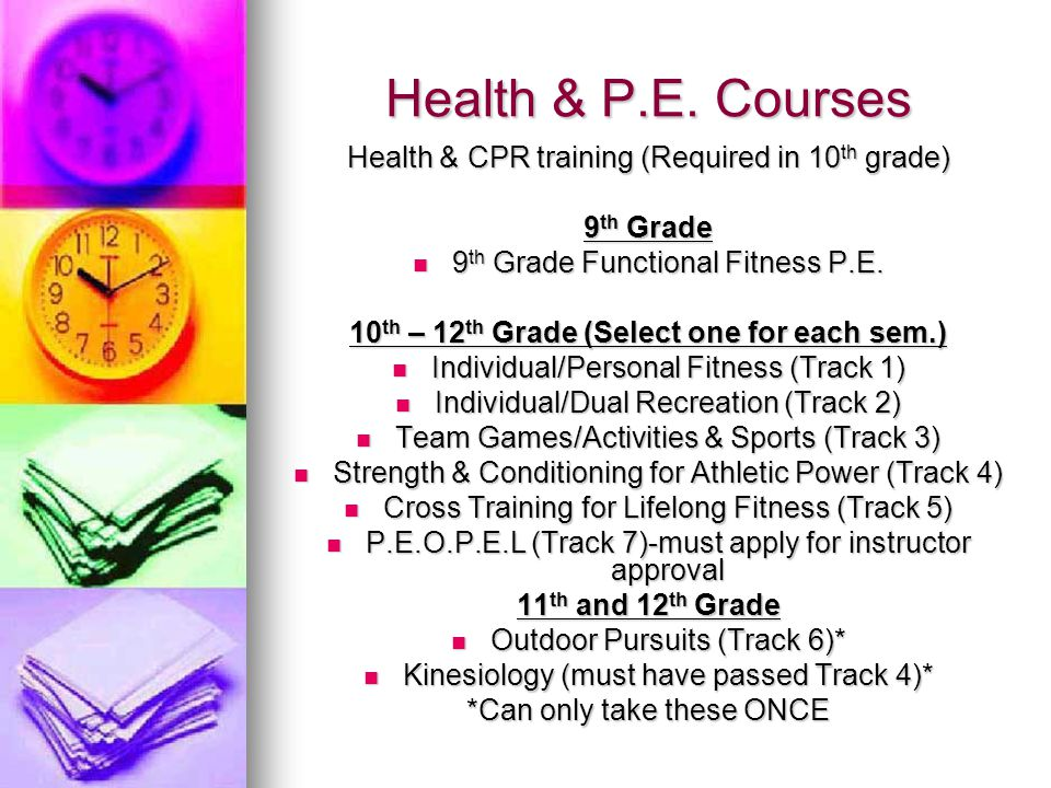 Health & P.E. Courses Health & CPR training (Required in 10 th grade) 9 th Grade 9 th Grade Functional Fitness P.E. 9 th Grade Functional Fitness P.E.
