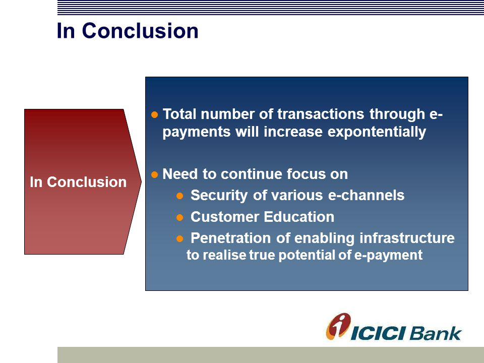 Total number of transactions through e- payments will increase expontentially Need to continue focus on Security of various e-channels Customer Education Penetration of enabling infrastructure to realise true potential of e-payment In Conclusion