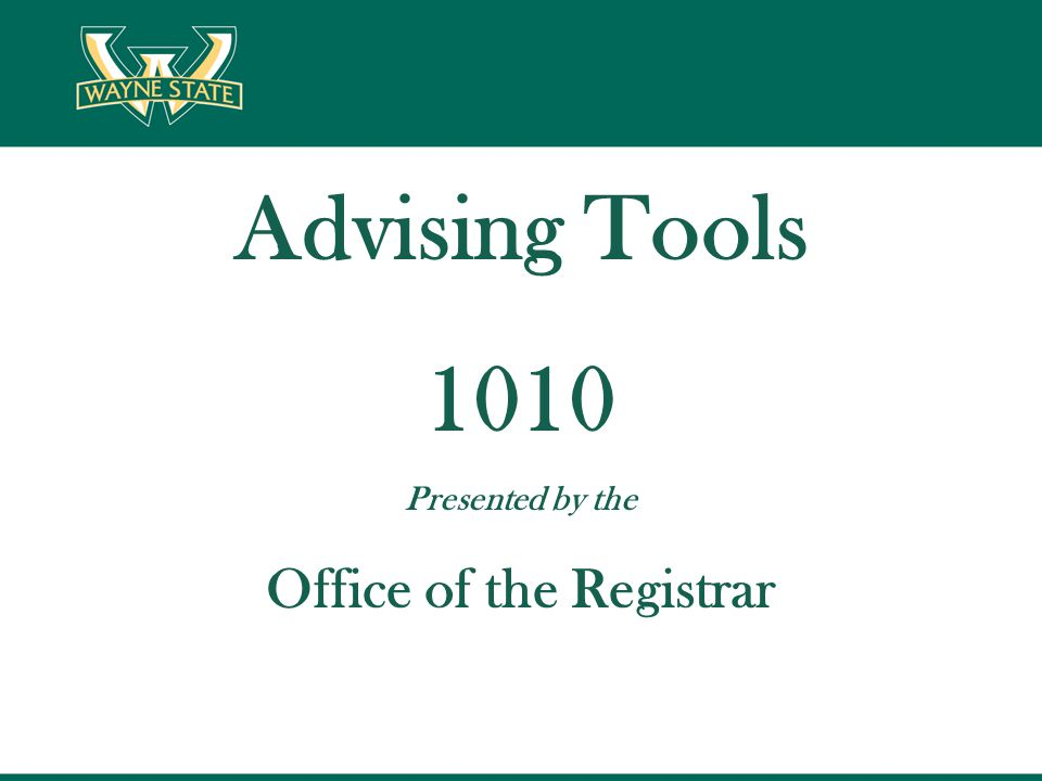 Advising Tools 1010 Presented by the Office of the Registrar
