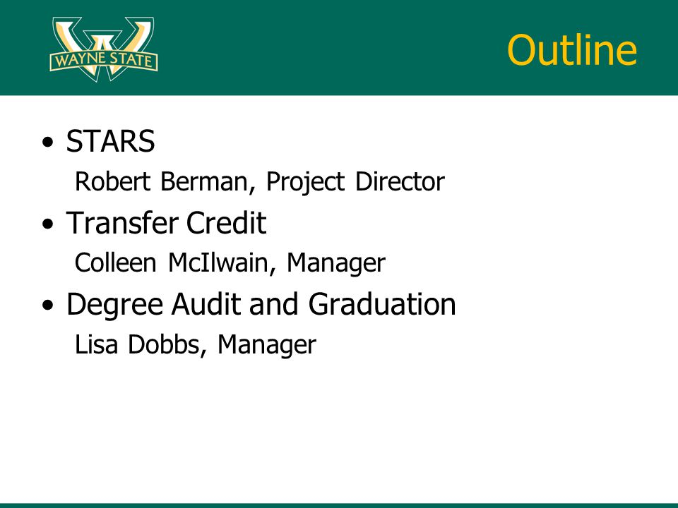 Outline STARS Robert Berman, Project Director Transfer Credit Colleen McIlwain, Manager Degree Audit and Graduation Lisa Dobbs, Manager