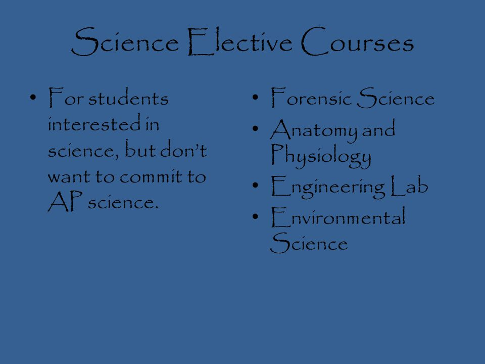 Science Elective Courses For students interested in science, but dont want to commit to AP science.