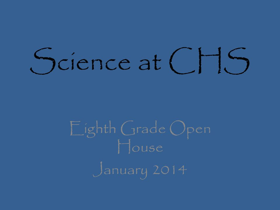 Science at CHS Eighth Grade Open House January 2014