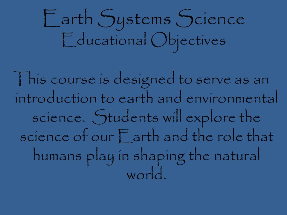 Earth Systems Science Units of Study Science as Inquiry Water: an essential chemical resource Energy: fuel for thought Atmosphere and Climate Geosphere