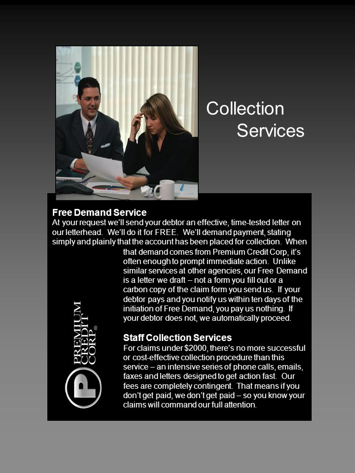 Collection Services Management Collection Services: Management Collection Services (MCS) is our primary collection procedure for claims of $2000 or more – and its called – MCS because each claim is pursued by a Collection Manager.