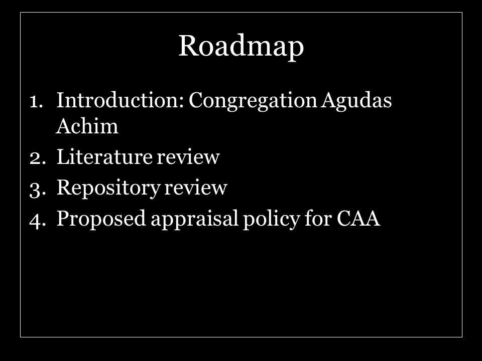 Roadmap 1.Introduction: Congregation Agudas Achim 2.Literature review 3.Repository review 4.Proposed appraisal policy for CAA