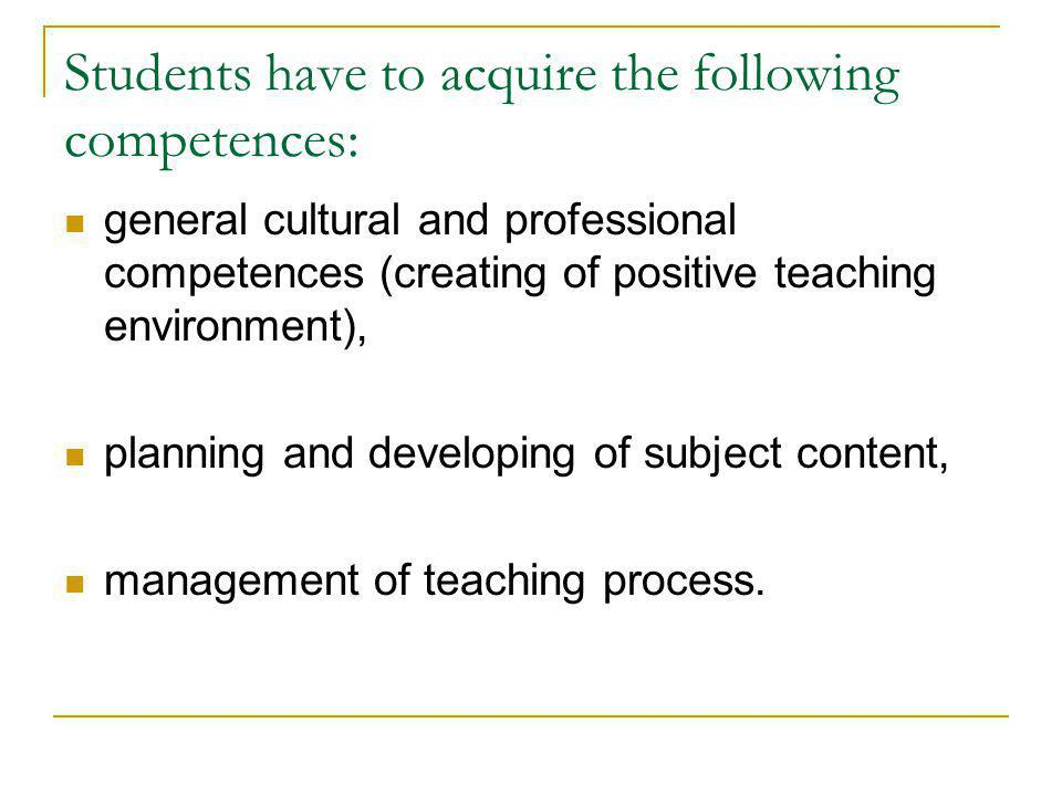 Students have to acquire the following competences: general cultural and professional competences (creating of positive teaching environment), plannin