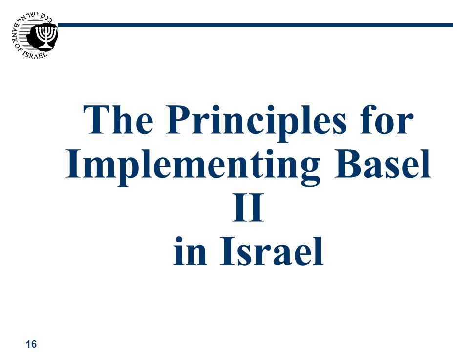 16 The Principles for Implementing Basel II in Israel