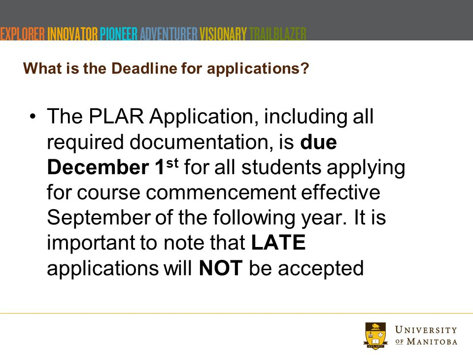 What is the Deadline for applications? The PLAR Application, including all required documentation, is due December 1 st for all students applying for