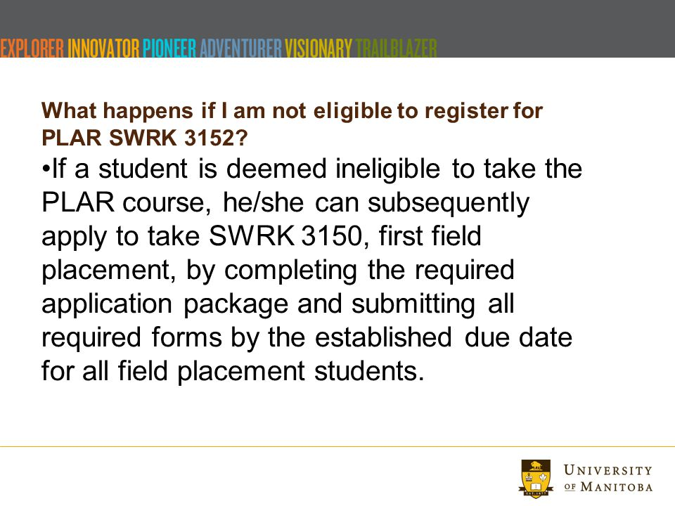 What happens if I am not eligible to register for PLAR SWRK 3152? If a student is deemed ineligible to take the PLAR course, he/she can subsequently a