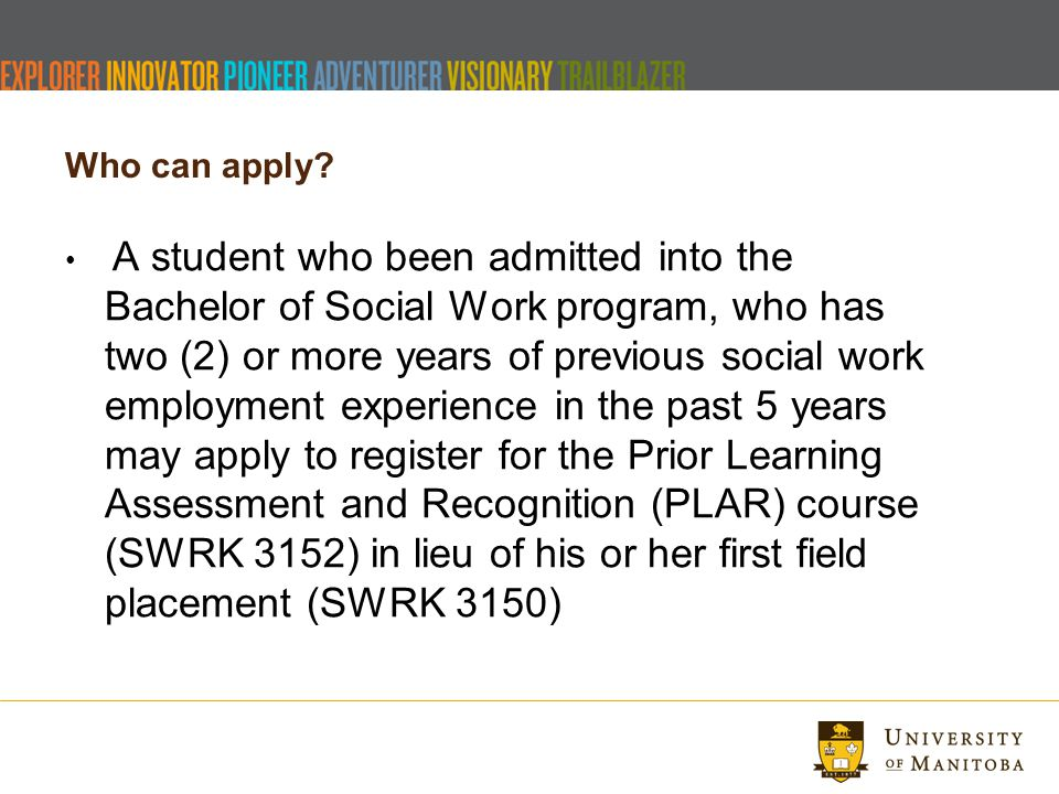 Who can apply? A student who been admitted into the Bachelor of Social Work program, who has two (2) or more years of previous social work employment