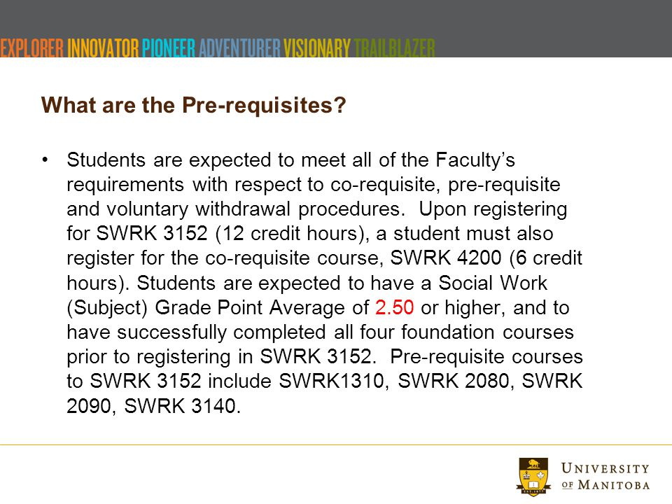 What are the Pre-requisites? Students are expected to meet all of the Facultys requirements with respect to co-requisite, pre-requisite and voluntary