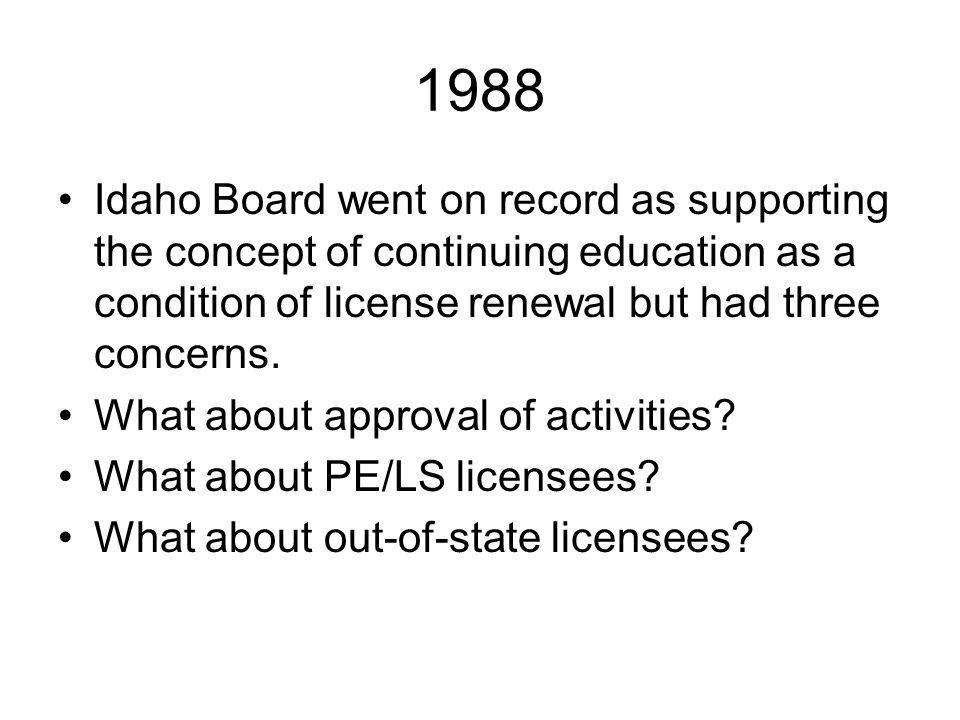 1988 Idaho Board went on record as supporting the concept of continuing education as a condition of license renewal but had three concerns.