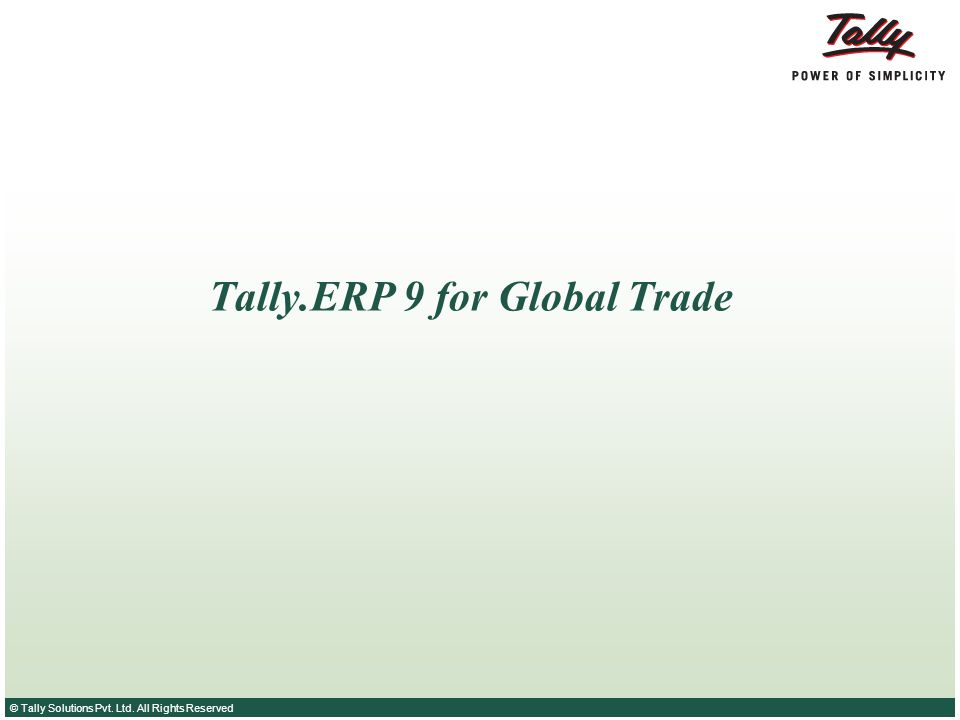 © Tally Solutions Pvt. Ltd. All Rights Reserved Tally.ERP 9 for Global Trade