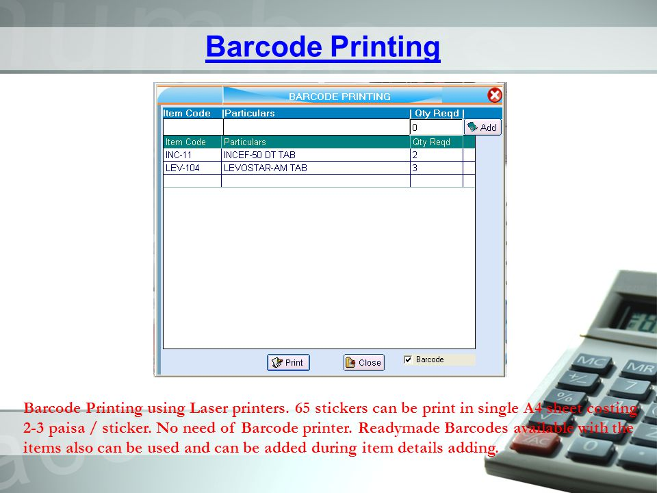 Barcode Printing Barcode Printing using Laser printers. 65 stickers can be print in single A4 sheet costing 2-3 paisa / sticker. No need of Barcode pr