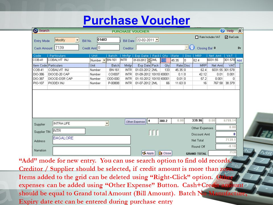 Purchase Voucher Add mode for new entry. You can use search option to find old records. Creditor / Supplier should be selected, if credit amount is mo