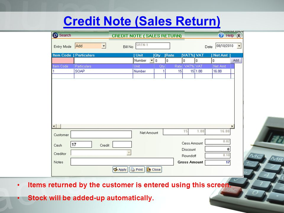 Credit Note (Sales Return) Items returned by the customer is entered using this screen. Stock will be added-up automatically.