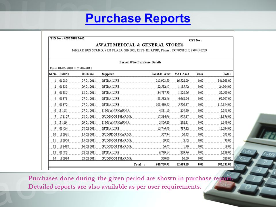 Purchase Reports Purchases done during the given period are shown in purchase report. Detailed reports are also available as per user requirements.