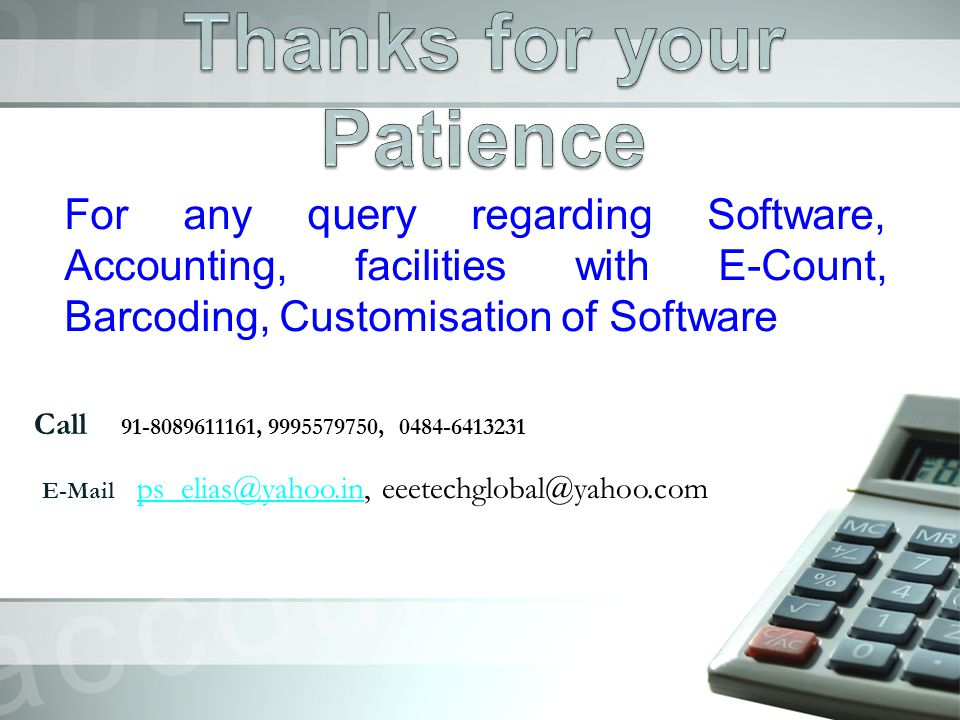For any query regarding Software, Accounting, facilities with E-Count, Barcoding, Customisation of Software Call : +91-8089611161, 9995579750, 0484-64