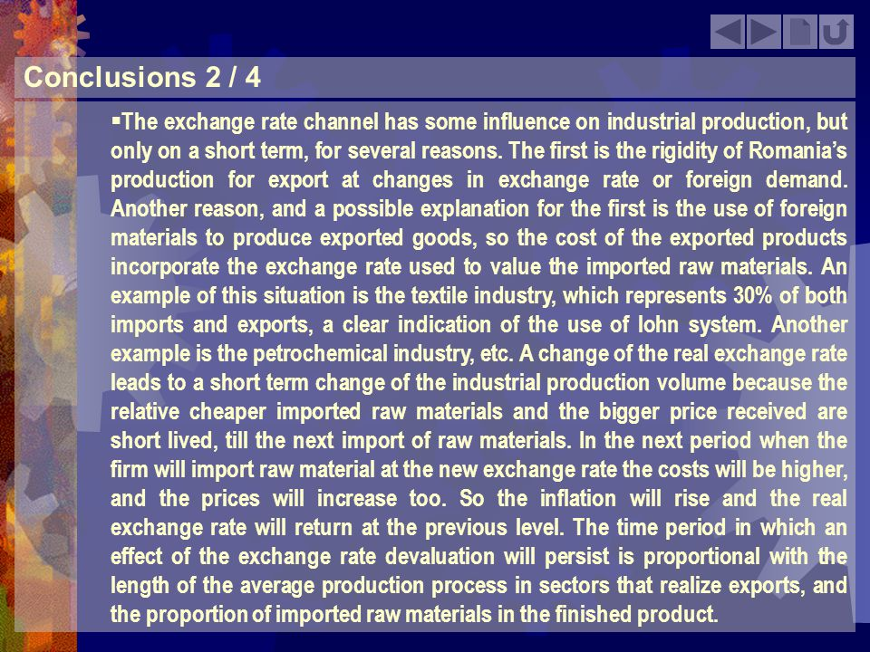 Conclusions 2 / 4 The exchange rate channel has some influence on industrial production, but only on a short term, for several reasons. The first is t
