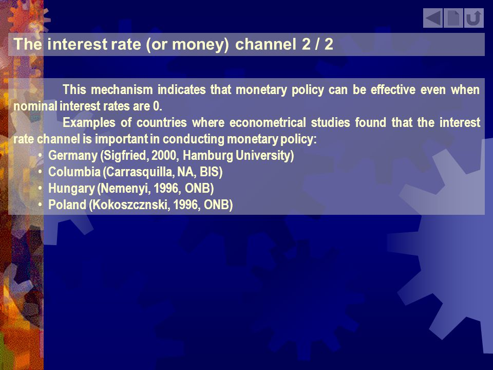 The interest rate (or money) channel 2 / 2 This mechanism indicates that monetary policy can be effective even when nominal interest rates are 0. Exam
