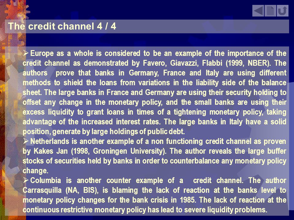 Bank lending channel 1 / 4 The bank lending channel (or credit channel in the strict sense) theory is based on the special role played by the banks, because they are very well suited to resolve asymmetric information problems in credit markets.