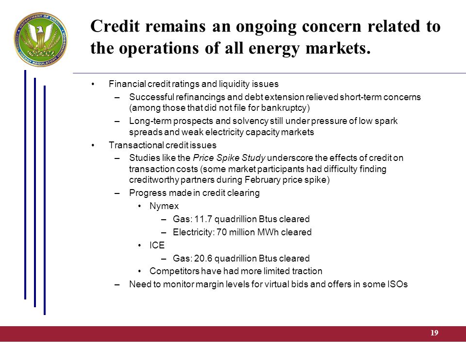 19 Credit remains an ongoing concern related to the operations of all energy markets.