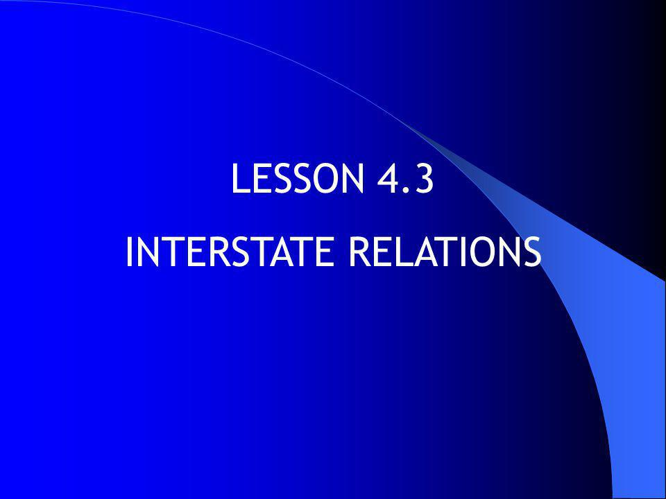Interstate Relations ESSENTIAL QUESTIONS Interstate Relations Why do States make interstate compacts.