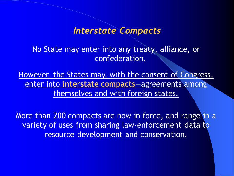 Interstate Compacts No State may enter into any treaty, alliance, or confederation. However, the States may, with the consent of Congress, enter into
