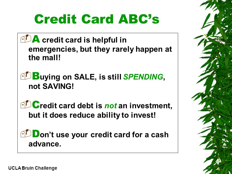 UCLA Bruin Challenge Credit Card ABCs A credit card is helpful in emergencies, but they rarely happen at the mall.