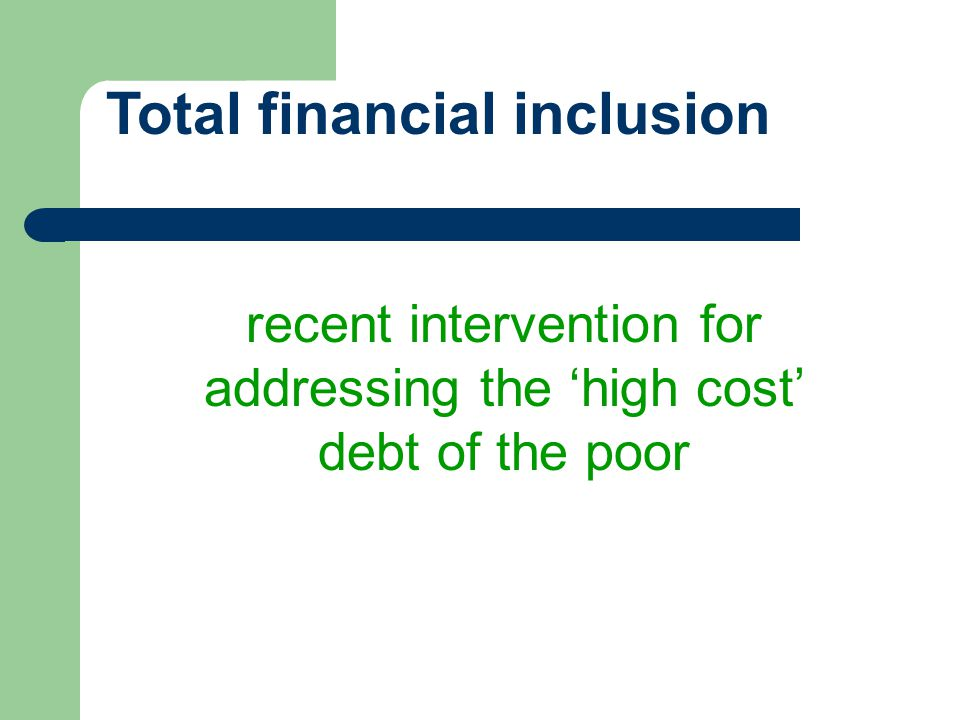 recent intervention for addressing the high cost debt of the poor Total financial inclusion