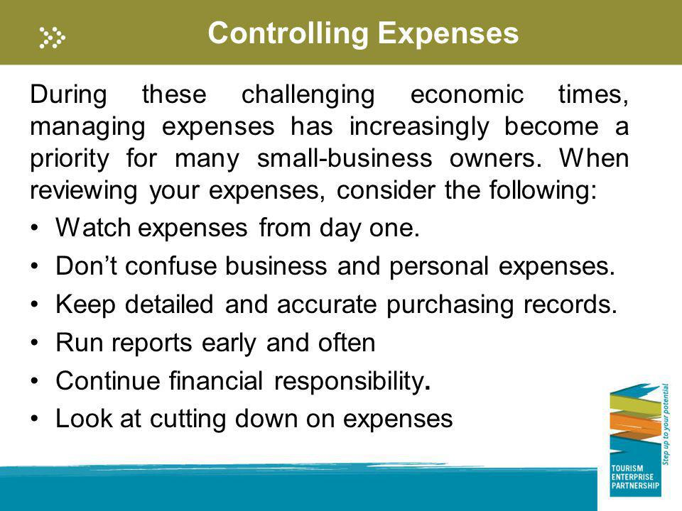 Controlling Expenses During these challenging economic times, managing expenses has increasingly become a priority for many small-business owners. Whe