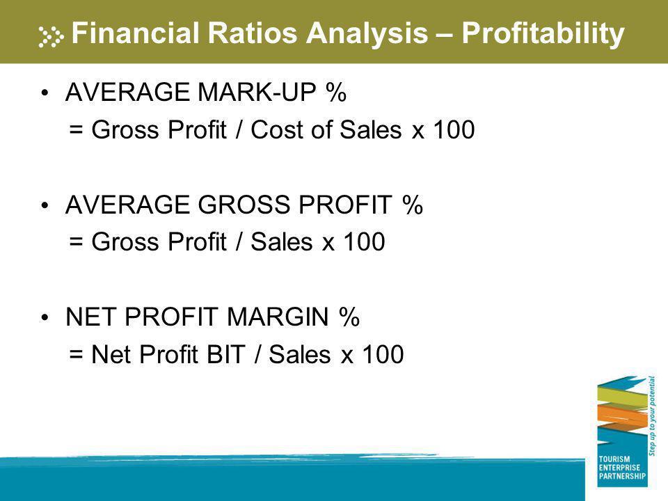 Financial Ratios Analysis – Profitability AVERAGE MARK-UP % = Gross Profit / Cost of Sales x 100 AVERAGE GROSS PROFIT % = Gross Profit / Sales x 100 N