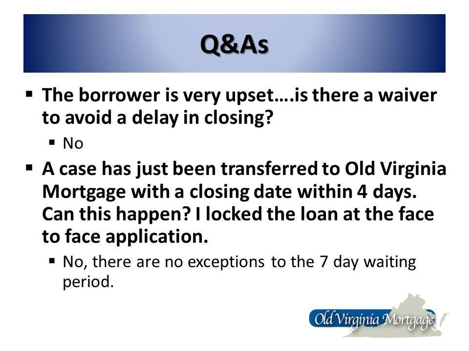 Q&As The borrower is very upset….is there a waiver to avoid a delay in closing.