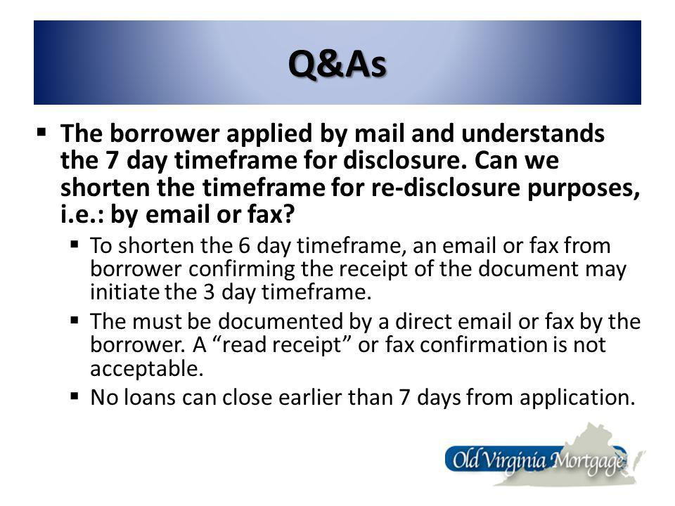 Q&As The borrower applied by mail and understands the 7 day timeframe for disclosure.