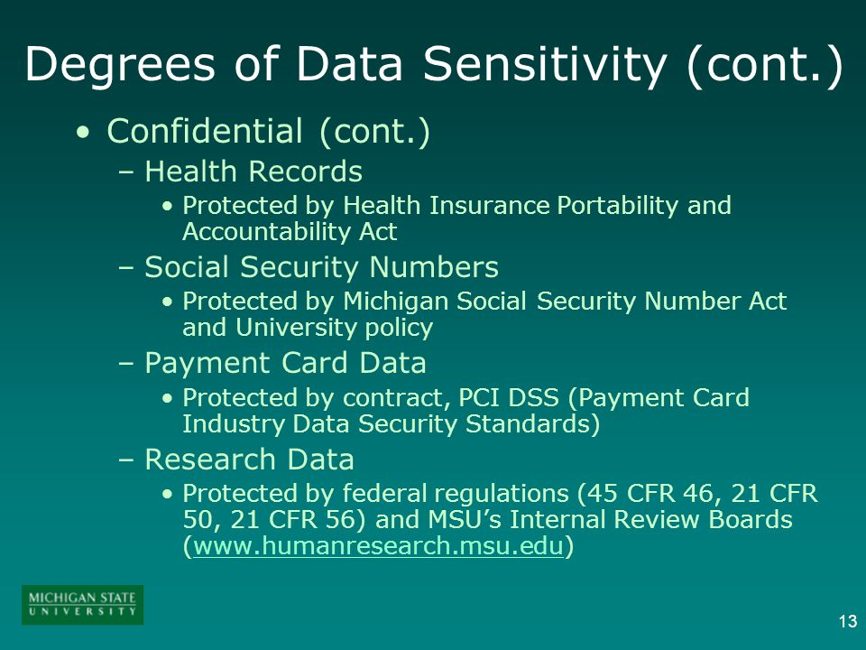 13 Confidential (cont.) –Health Records Protected by Health Insurance Portability and Accountability Act –Social Security Numbers Protected by Michiga