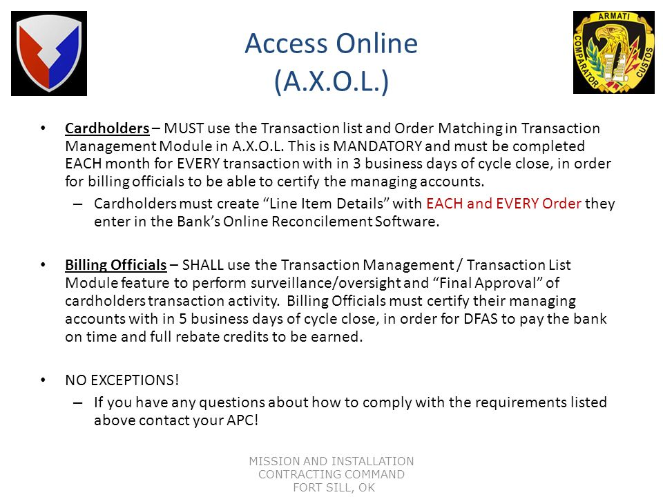 CUSTOMER AUTOMATION AND REPORTING ENVIRONMENT (A.X.O.L.) Use of the banks ACCESS Online (A.X.O.L.) electronic access system is MANDATORY for all Army