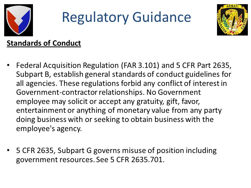 Ethics Joint Ethics Regulatory Guidance In addition, all Government agencies are required to prescribe their own standards of conduct outlining agency
