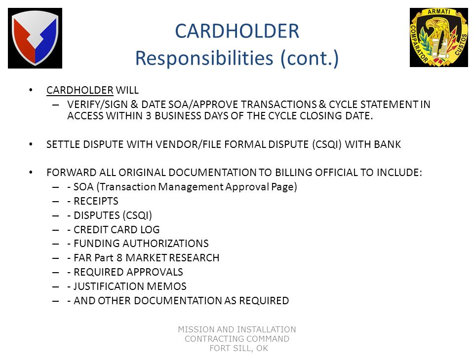 CARDHOLDER Activate and endorse card upon receipt Make legitimate purchase to satisfy a bona fide requirement at a fair and reasonable price Collect &
