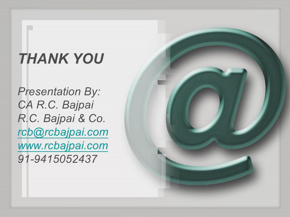 THANK YOU Presentation By: CA R.C.Bajpai R.C. Bajpai & Co.