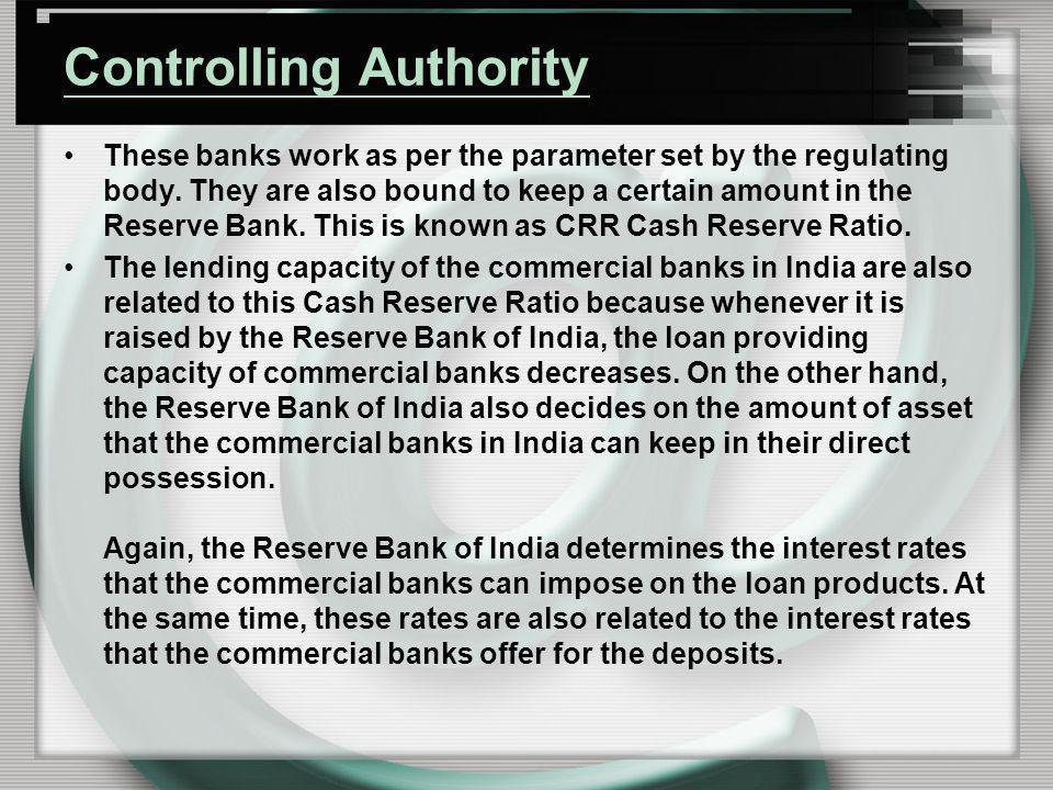 Controlling Authority These banks work as per the parameter set by the regulating body. They are also bound to keep a certain amount in the Reserve Ba