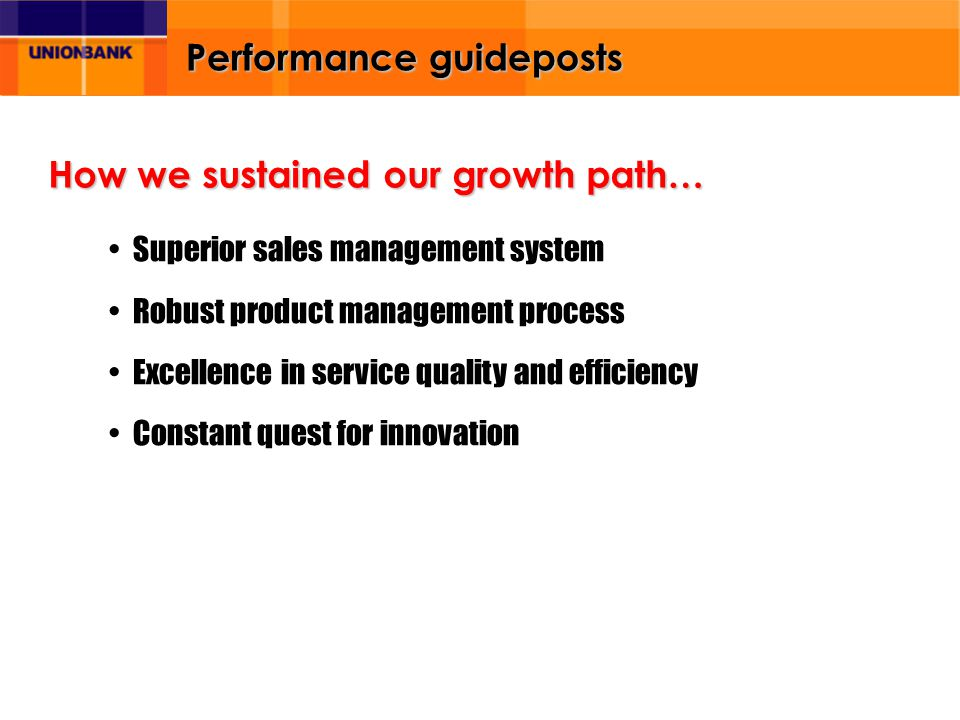 Performance guideposts Superior sales management system Robust product management process Excellence in service quality and efficiency Constant quest for innovation How we sustained our growth path…